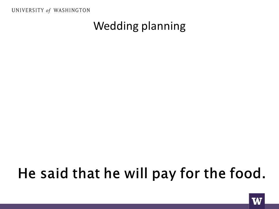Wedding planning He said that he will pay for the food.