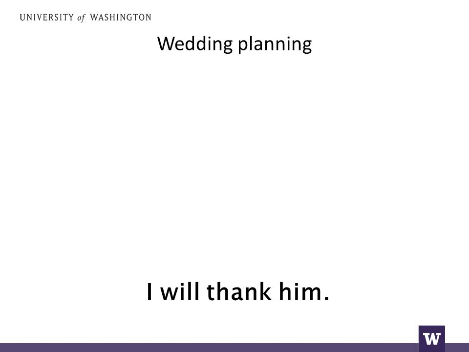 Wedding planning I will thank him.