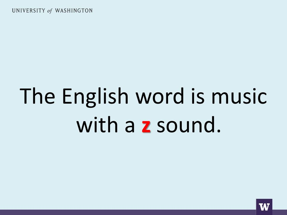 z The English word is music with a z sound.