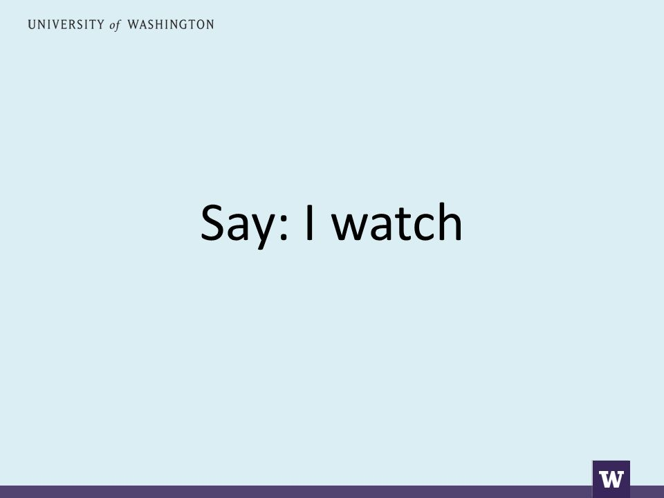 Say: I watch