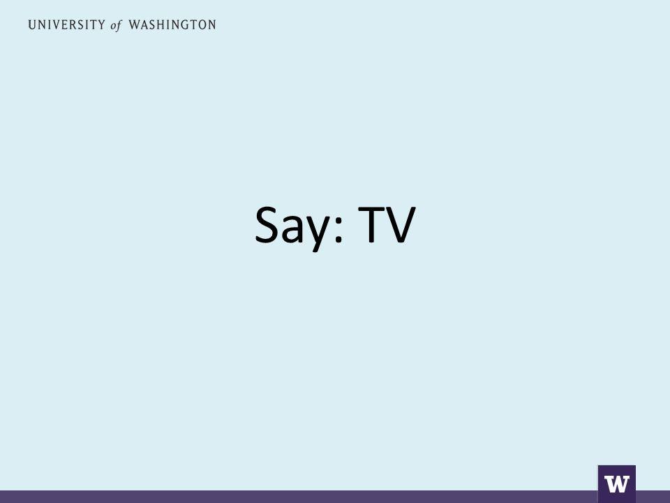 Say: TV