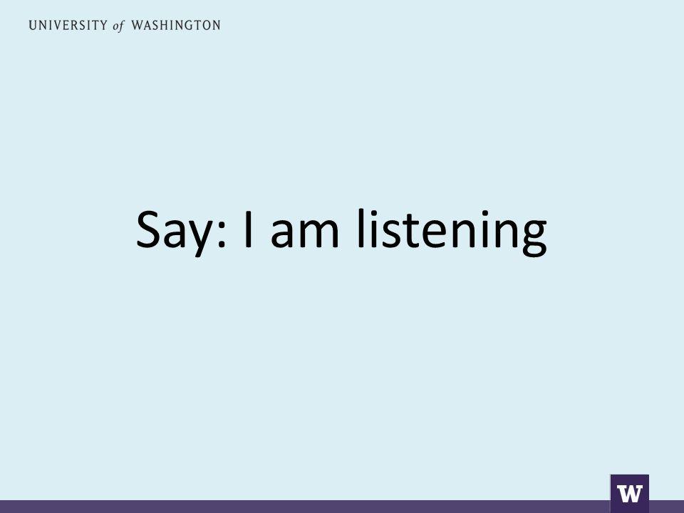 Say: I am listening