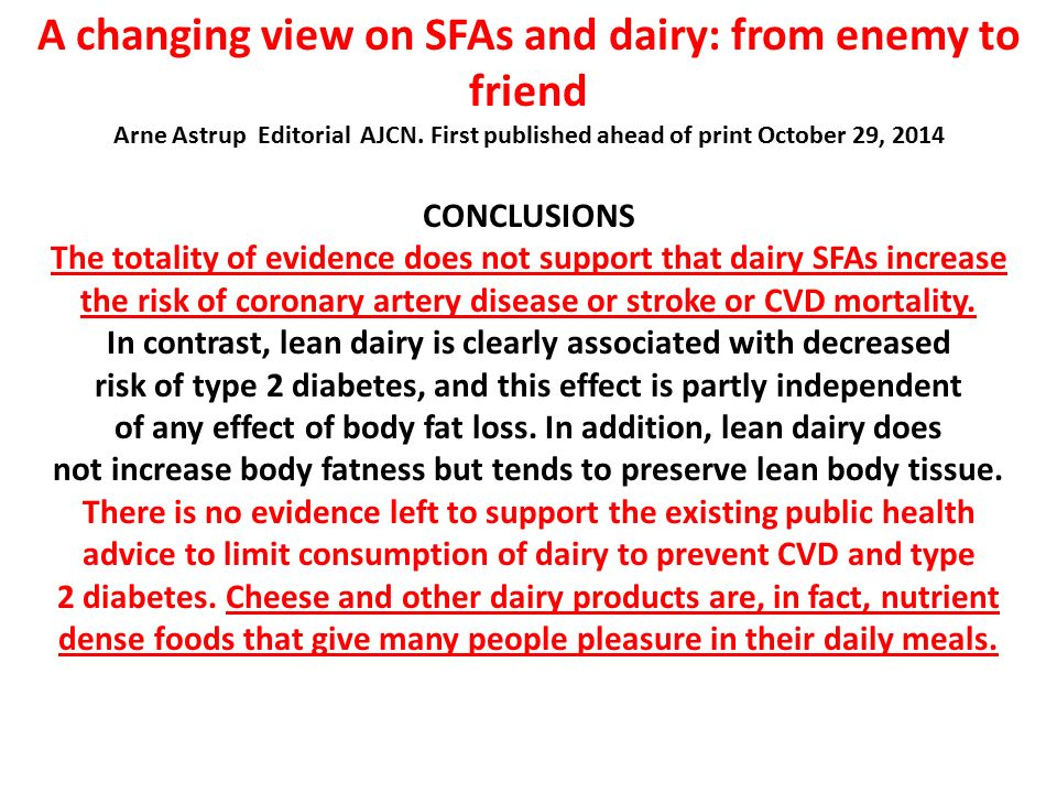 A changing view on SFAs and dairy: from enemy to friend Arne Astrup Editorial AJCN. First published ahead of print October 29, 2014 CONCLUSIONS The to