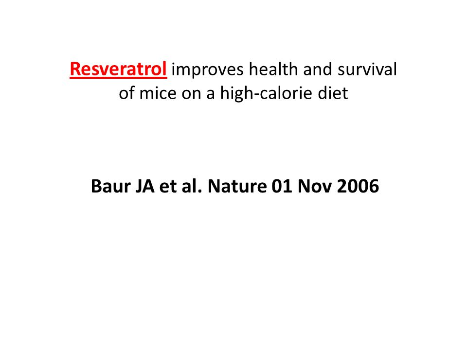 Resveratrol improves health and survival of mice on a high-calorie diet Baur JA et al.