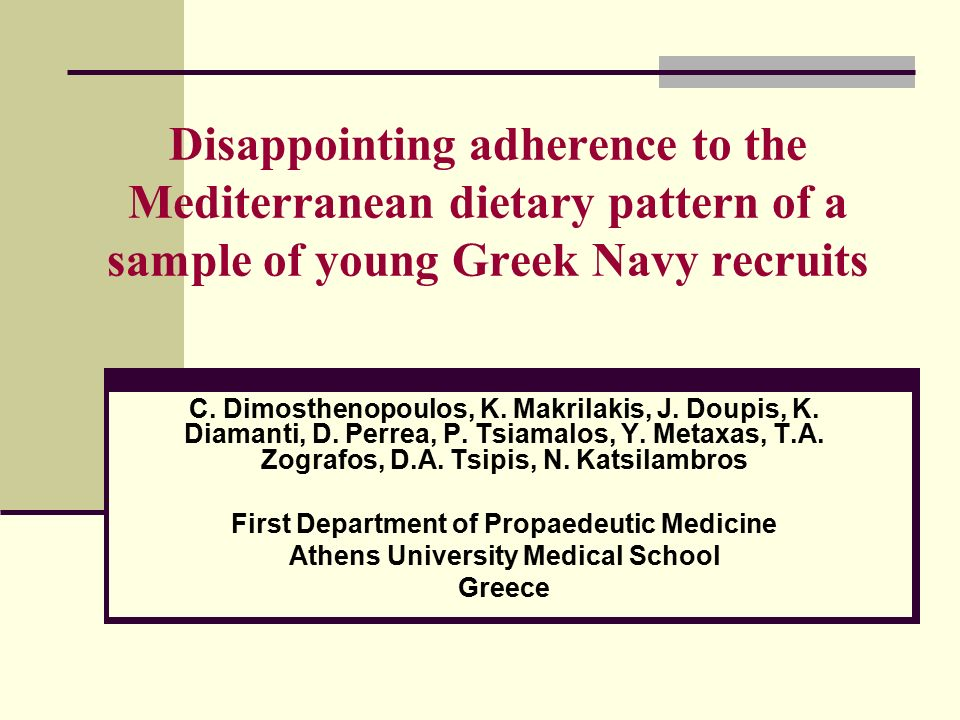 Disappointing adherence to the Mediterranean dietary pattern of a sample of young Greek Navy recruits C. Dimosthenopoulos, K. Makrilakis, J. Doupis, K