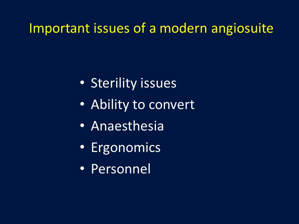 Important issues of a modern angiosuite Sterility issues Ability to convert Anaesthesia Ergonomics Personnel