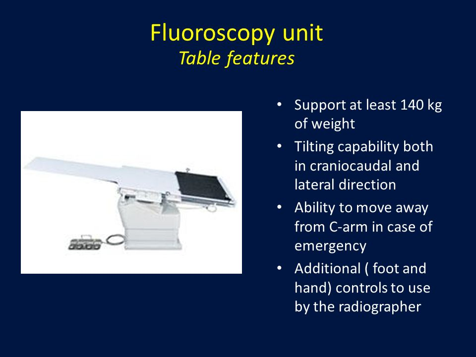 Fluoroscopy unit Imaging features Image intensifier with large field of view (FOV) Digital subtraction and acquisition (DSA) Pulsed fluoroscopy for dose reduction Variety of frame rates Various collimators Filters to reduce skin dose Road mapping and land marking Last image hold and frame grab
