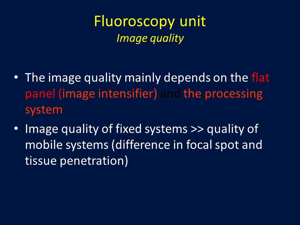 The image quality mainly depends on the flat panel (image intensifier) and the processing system Image quality of fixed systems >> quality of mobile s
