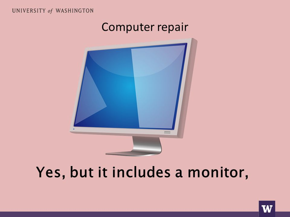 Computer repair Yes, but it includes a monitor,