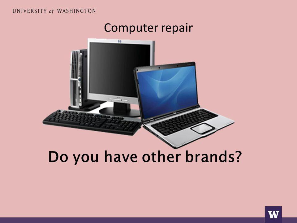 Computer repair Έχετε άλλεςμάρκες;