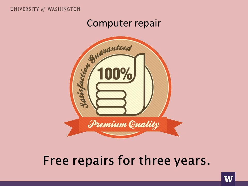 Computer repair Free repairs for three years.