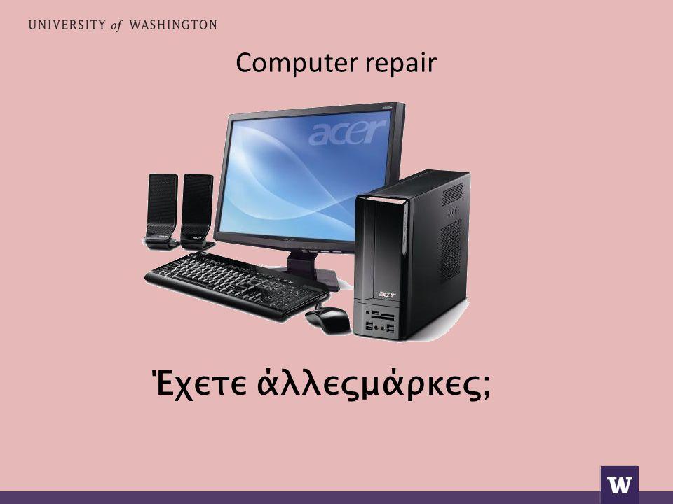 Computer repair Ah, very well.