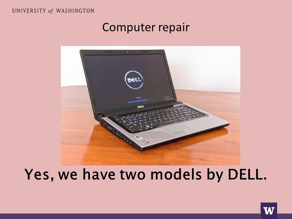 Computer repair Ναι, έχουμε δύο μοντέλα της DELL.