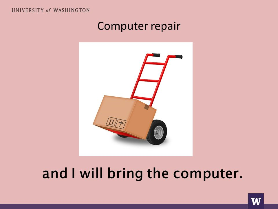 Computer repair and I will bring the computer.