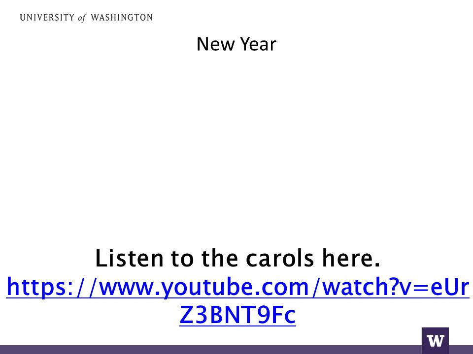 New Year Listen to the carols here. https://www.youtube.com/watch?v=eUr Z3BNT9Fc