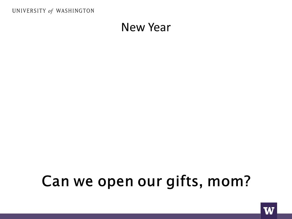 New Year Can we open our gifts, mom?