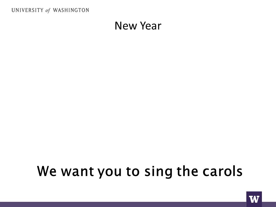 New Year We want you to sing the carols