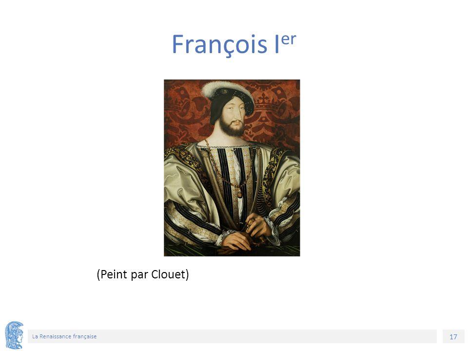 17 La Renaissance française (Peint par Clouet) François I er