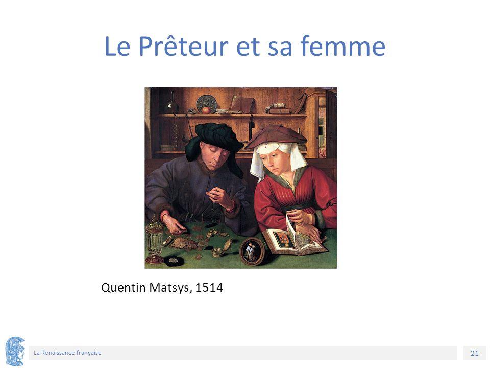 21 La Renaissance française Quentin Matsys, 1514 Le Prêteur et sa femme