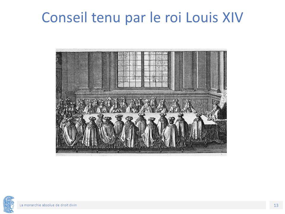 13 La monarchie absolue de droit divin Conseil tenu par le roi Louis XIV