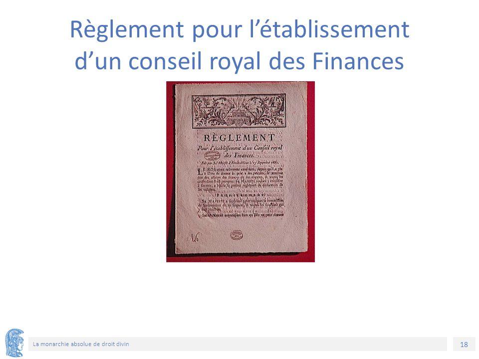 18 La monarchie absolue de droit divin Règlement pour l'établissement d'un conseil royal des Finances