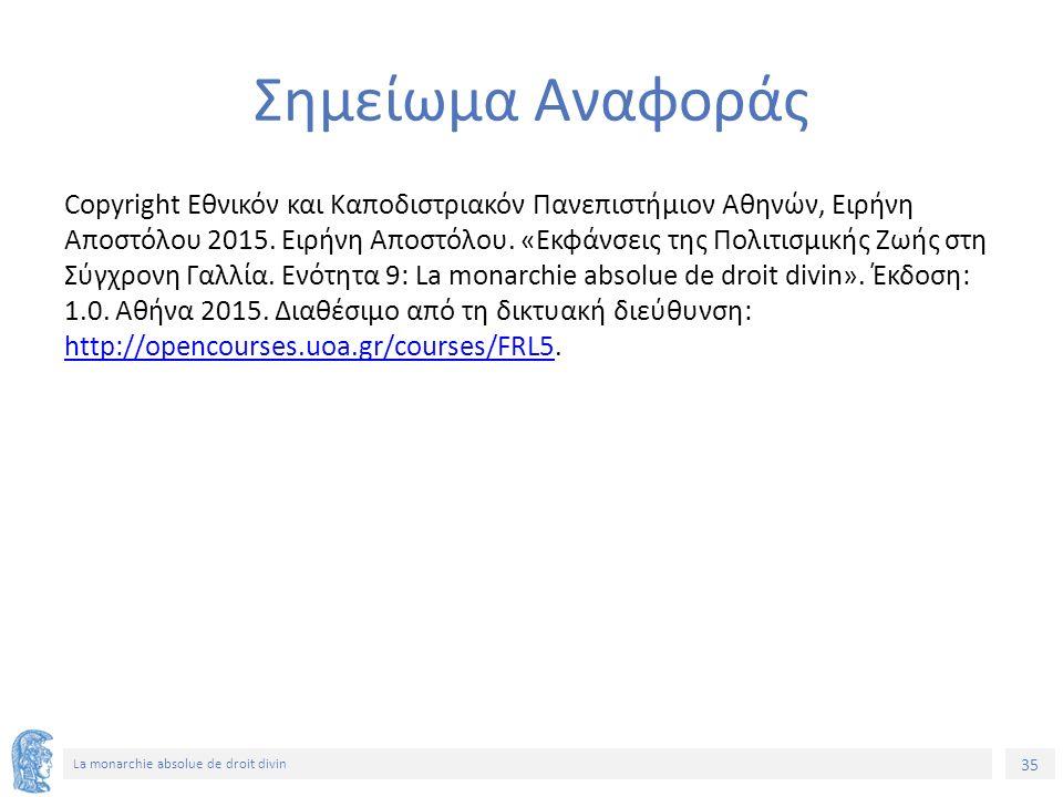 35 La monarchie absolue de droit divin Σημείωμα Αναφοράς Copyright Εθνικόν και Καποδιστριακόν Πανεπιστήμιον Αθηνών, Ειρήνη Αποστόλου 2015.