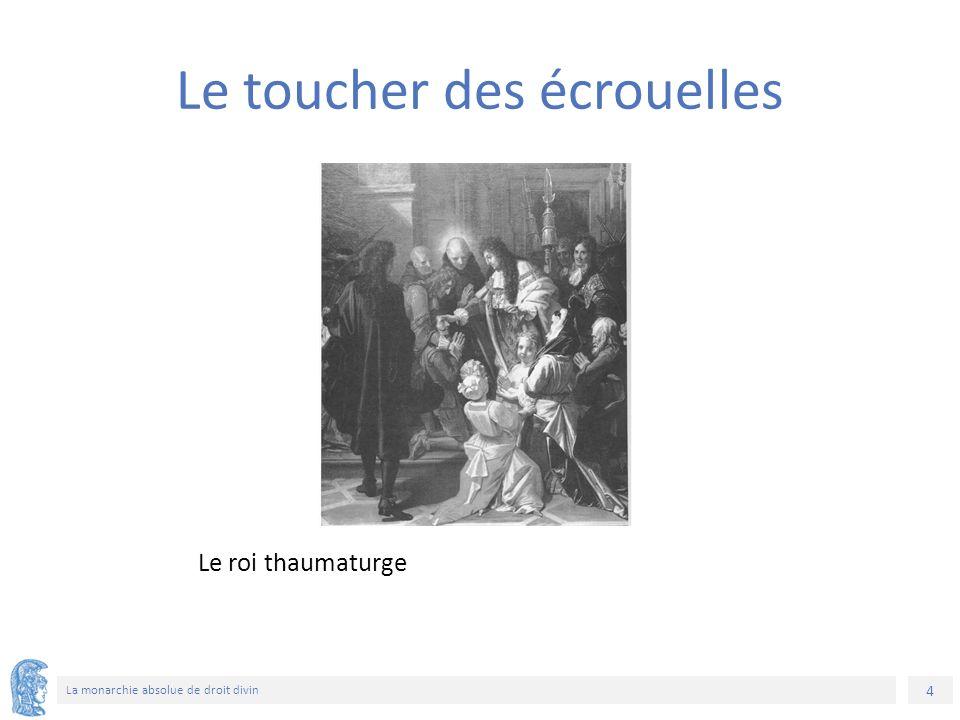 4 La monarchie absolue de droit divin Le roi thaumaturge Le toucher des écrouelles