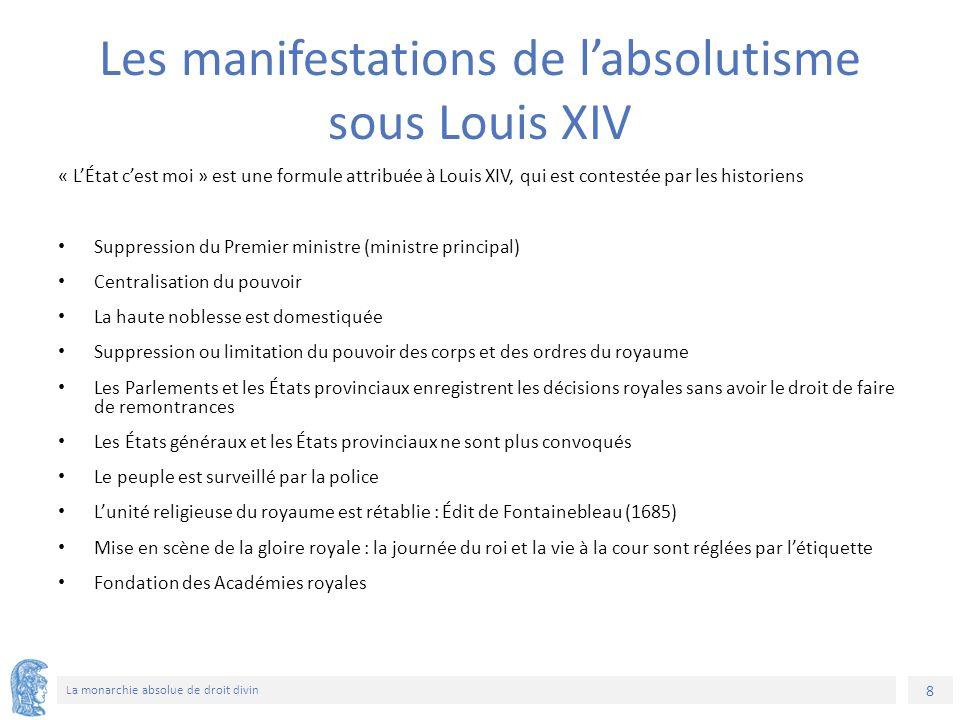 9 La monarchie absolue de droit divin Louis XIV choisit le soleil pour emblème est en constante représentation vit en public la journée du roi et la vie à la cour sont réglées par l'étiquette Mais: La monarchie française ne fut jamais absolue