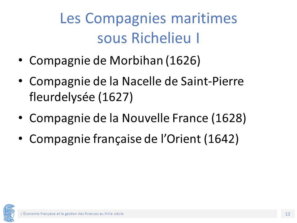 13 L'Économie française et la gestion des finances au XVIIe siècle Les Compagnies maritimes sous Richelieu I Compagnie de Morbihan (1626) Compagnie de