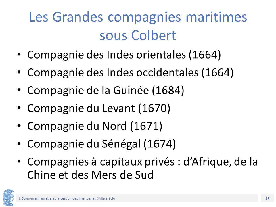 15 L'Économie française et la gestion des finances au XVIIe siècle Les Grandes compagnies maritimes sous Colbert Compagnie des Indes orientales (1664)