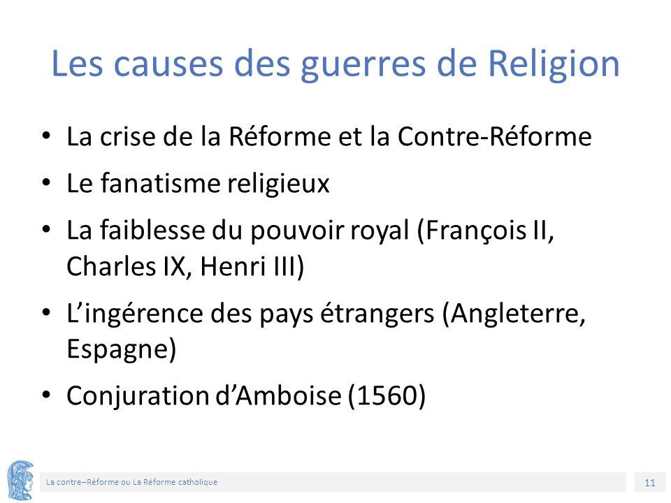 11 La contre–Réforme ou La Réforme catholique Les causes des guerres de Religion La crise de la Réforme et la Contre-Réforme Le fanatisme religieux La