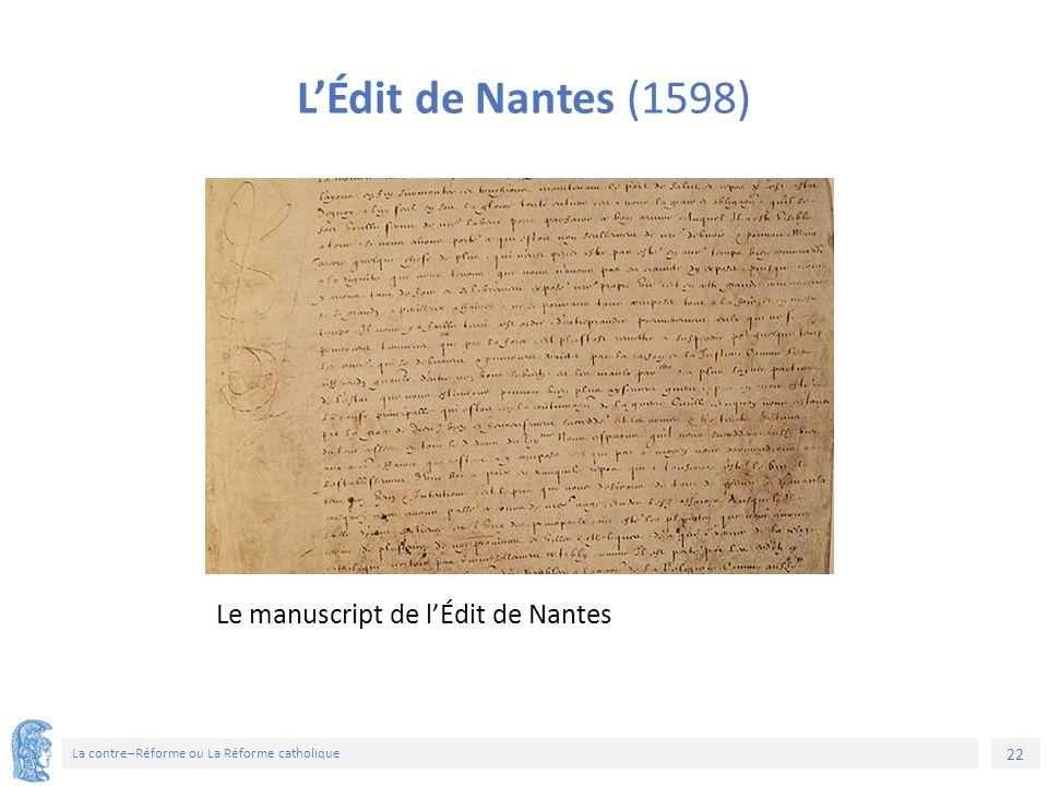 22 La contre–Réforme ou La Réforme catholique Le manuscript de l'Édit de Nantes L'Édit de Nantes (1598)