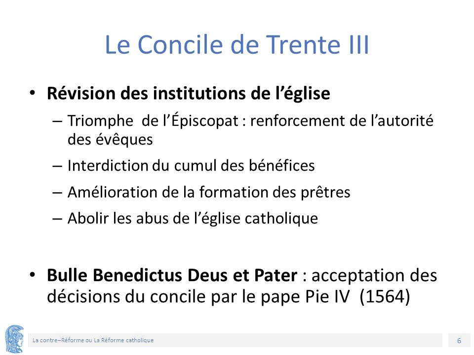 6 La contre–Réforme ou La Réforme catholique Le Concile de Trente III Révision des institutions de l'église – Triomphe de l'Épiscopat : renforcement d