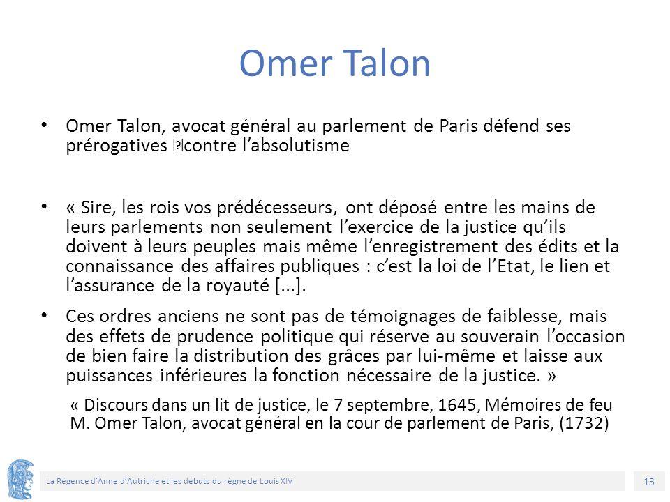 13 La Régence d'Anne d'Autriche et les débuts du règne de Louis XIV Omer Talon Omer Talon, avocat général au parlement de Paris défend ses prérogative