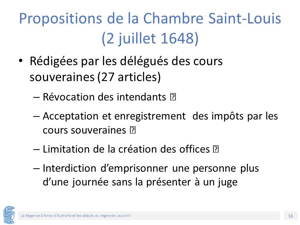 16 La Régence d'Anne d'Autriche et les débuts du règne de Louis XIV Propositions de la Chambre Saint-Louis (2 juillet 1648) Rédigées par les délégués
