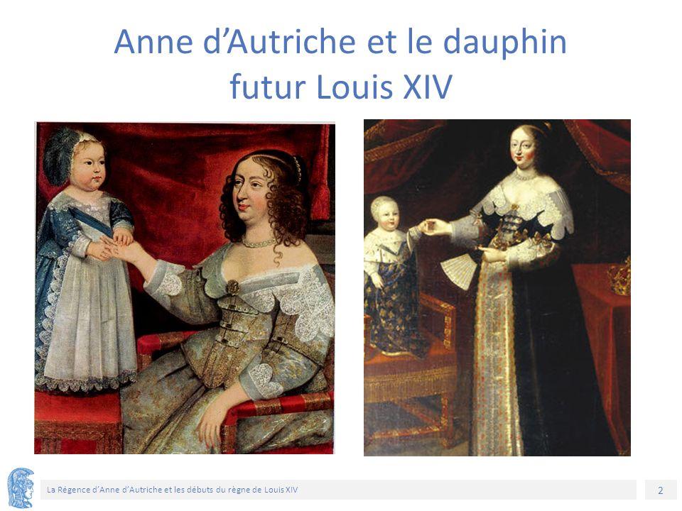 2 La Régence d'Anne d'Autriche et les débuts du règne de Louis XIV Anne d'Autriche et le dauphin futur Louis XIV