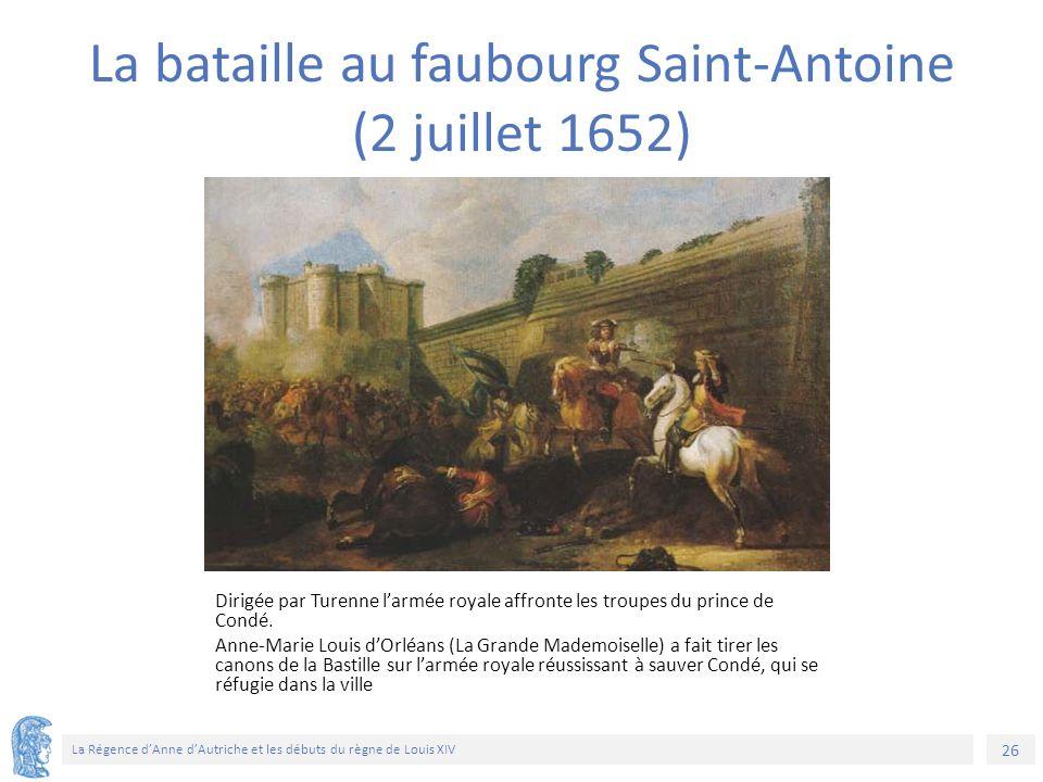 26 La Régence d'Anne d'Autriche et les débuts du règne de Louis XIV Dirigée par Turenne l'armée royale affronte les troupes du prince de Condé. Anne-M
