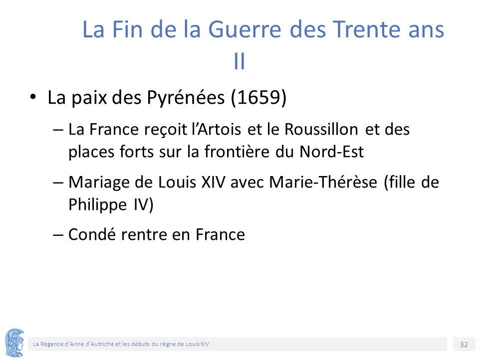 32 La Régence d'Anne d'Autriche et les débuts du règne de Louis XIV La Fin de la Guerre des Trente ans II La paix des Pyrénées (1659) – La France reço