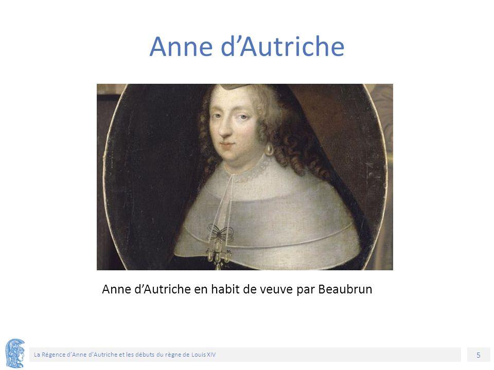 5 La Régence d'Anne d'Autriche et les débuts du règne de Louis XIV Anne d'Autriche en habit de veuve par Beaubrun Anne d'Autriche
