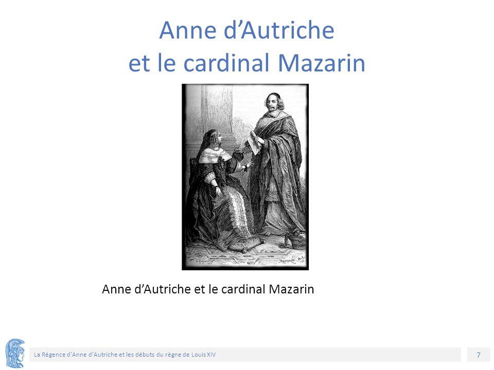 7 La Régence d'Anne d'Autriche et les débuts du règne de Louis XIV Anne d'Autriche et le cardinal Mazarin