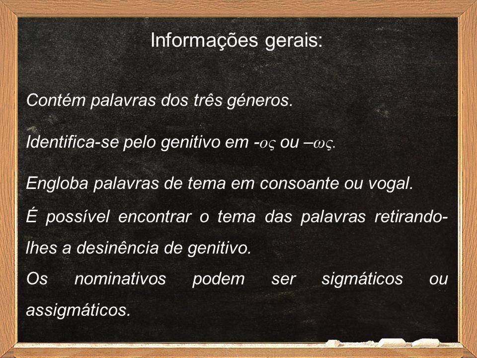 Informações gerais: Contém palavras dos três géneros. Identifica-se pelo genitivo em - ος ou – ως. Engloba palavras de tema em consoante ou vogal. É p