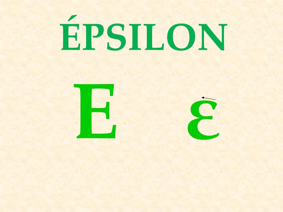 ΕεΕε ÉPSILON