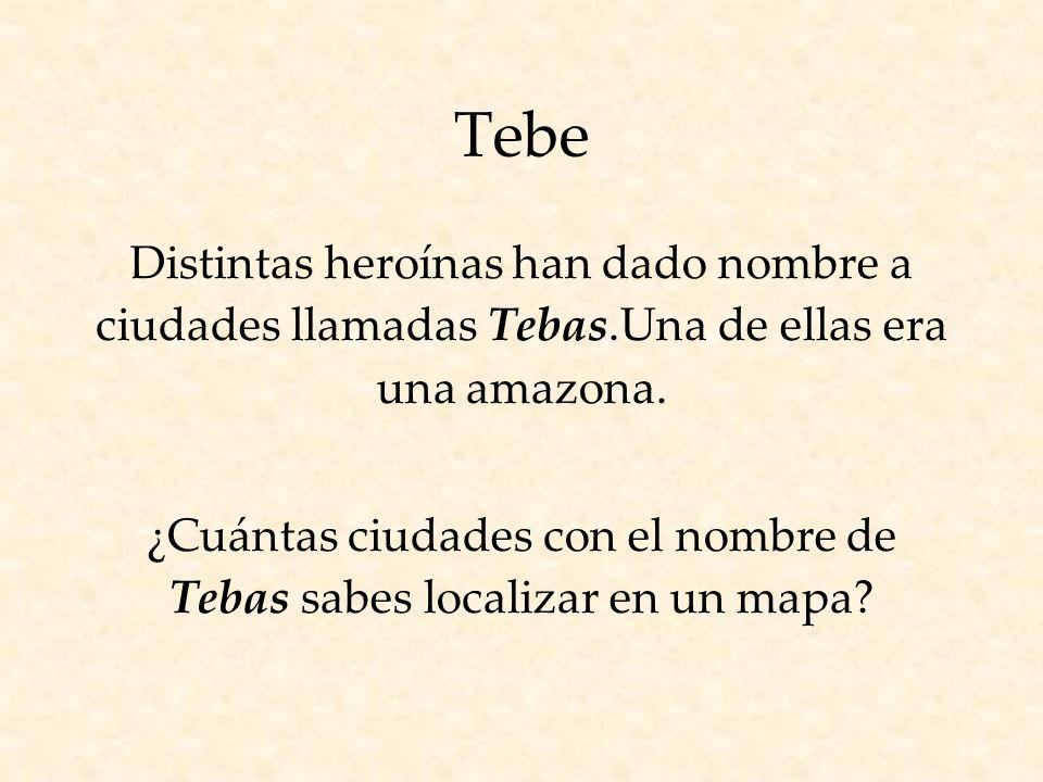 Tebe Distintas heroínas han dado nombre a ciudades llamadas Tebas.Una de ellas era una amazona.