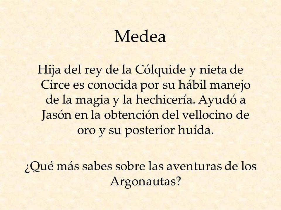 Medea Hija del rey de la Cólquide y nieta de Circe es conocida por su hábil manejo de la magia y la hechicería.