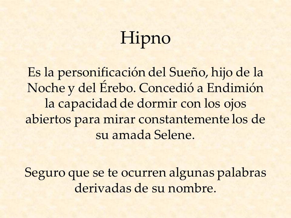 Hipno Es la personificación del Sueño, hijo de la Noche y del Érebo.
