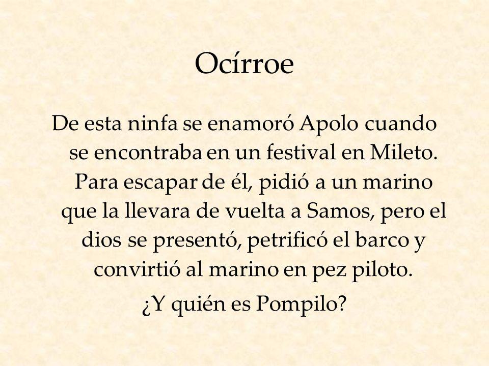 Ocírroe De esta ninfa se enamoró Apolo cuando se encontraba en un festival en Mileto.