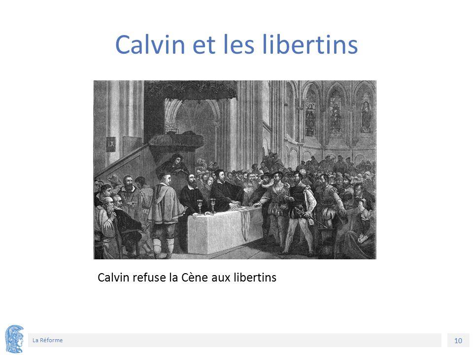 10 La Réforme Calvin refuse la Cène aux libertins Calvin et les libertins