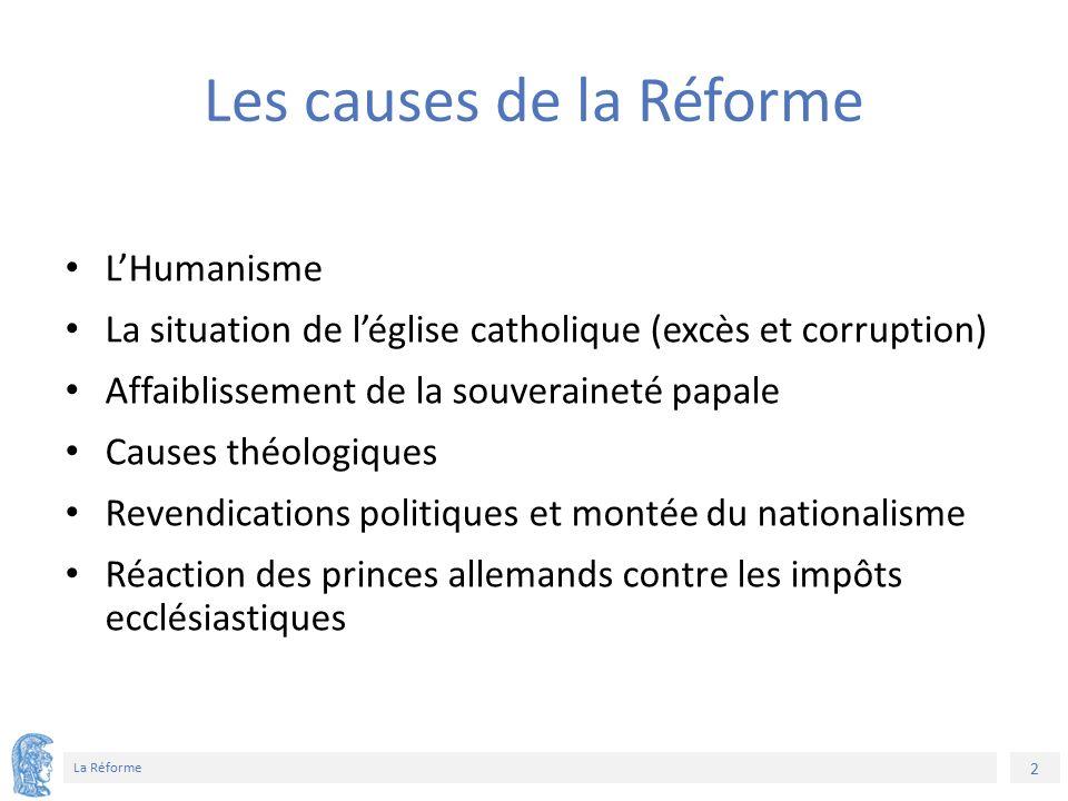 2 La Réforme Les causes de la Réforme L'Humanisme La situation de l'église catholique (excès et corruption) Affaiblissement de la souveraineté papale