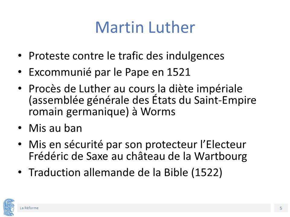 5 La Réforme Martin Luther Proteste contre le trafic des indulgences Excommunié par le Pape en 1521 Procès de Luther au cours la diète impériale (asse
