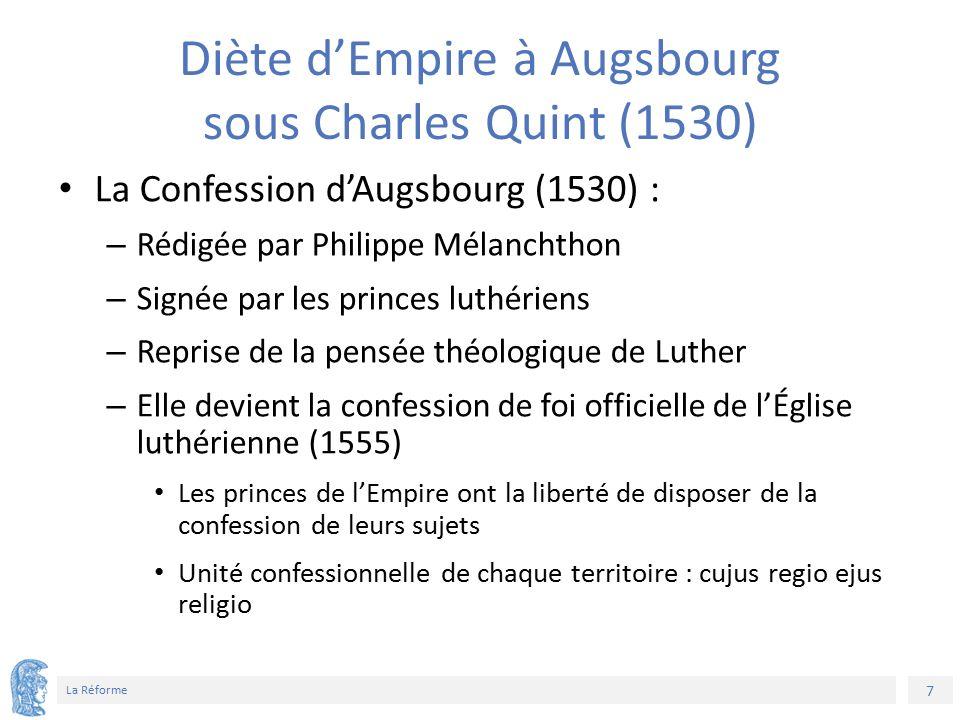7 La Réforme Diète d'Empire à Augsbourg sous Charles Quint (1530) La Confession d'Augsbourg (1530) : – Rédigée par Philippe Mélanchthon – Signée par l